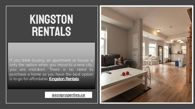 Kingston Rentals If you think buying an apartment or house is only the option when you move to a new city, you are mistake...