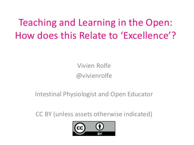 Teaching and Learning in the Open: How does this Relate to 'Excellence'? Vivien Rolfe @vivienrolfe Intestinal Physiologist...