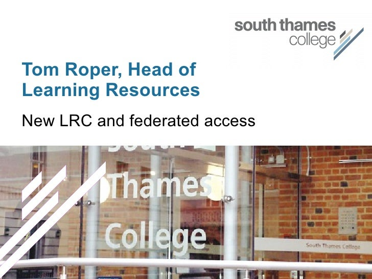 Tom Roper, Head of Learning Resources New LRC and federated access