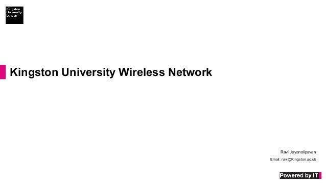 Kingston University Wireless Network Ravi Jeyanolipavan Email: ravi@Kingston.ac.uk