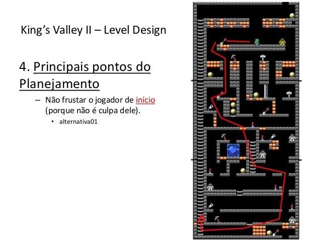 4. Principais pontos do Planejamento – Não frustar o jogador de início (porque não é culpa dele). • alternativa01 King's V...