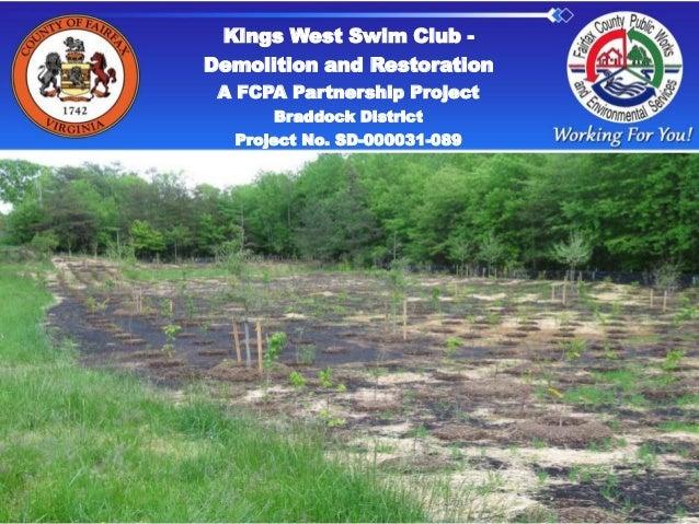 Kings West Swim Club -Demolition and RestorationA FCPA Partnership ProjectBraddock DistrictProject No. SD-000031-089