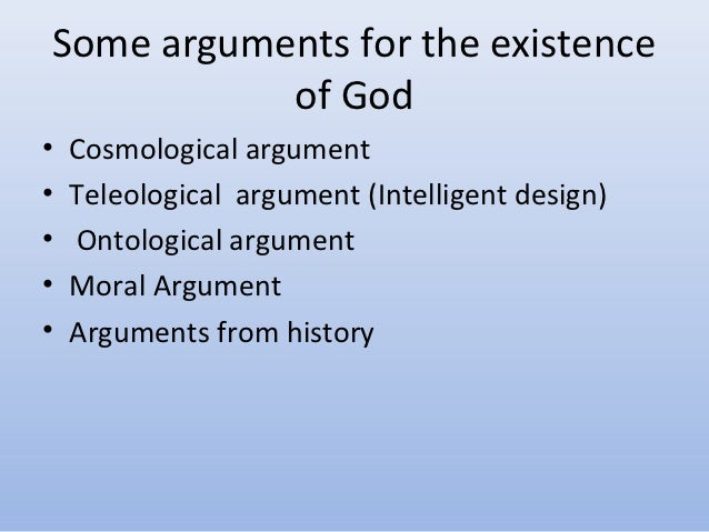 a discussion on the ontological argument the cosmological argument and the teleological argument on  The first, and best-known, ontological argument was proposed by st anselm of canterbury in the 11th century ce in his proslogion, st anselm claims to derive the existence of god from the concept of a being than which no greater can be conceived st.