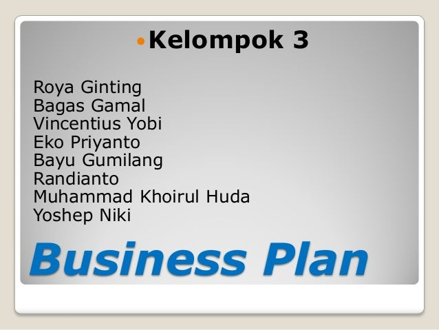 Business Plan  Kelompok 3  Roya Ginting  Bagas Gamal  Vincentius Yobi  Eko Priyanto  Bayu Gumilang  Randianto  Muhammad K...