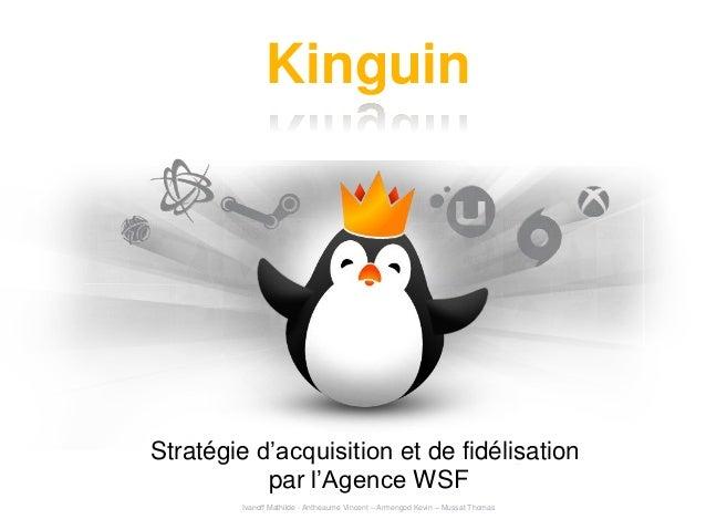 Kinguin Stratégie d'acquisition et de fidélisation par l'Agence WSF Ivanoff Mathilde - Antheaume Vincent – Armengod Kevin ...