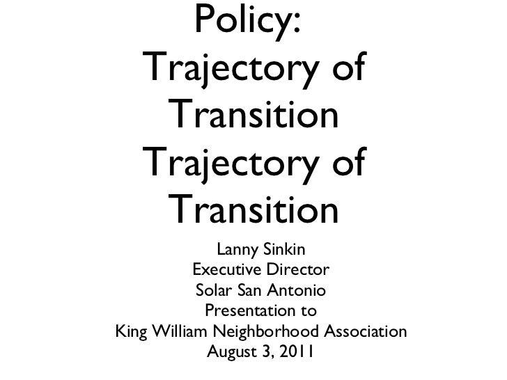 San Antonio's Energy Policy:  Trajectory of Transition Trajectory of Transition <ul><li>Lanny Sinkin </li></ul><ul><li>Exe...
