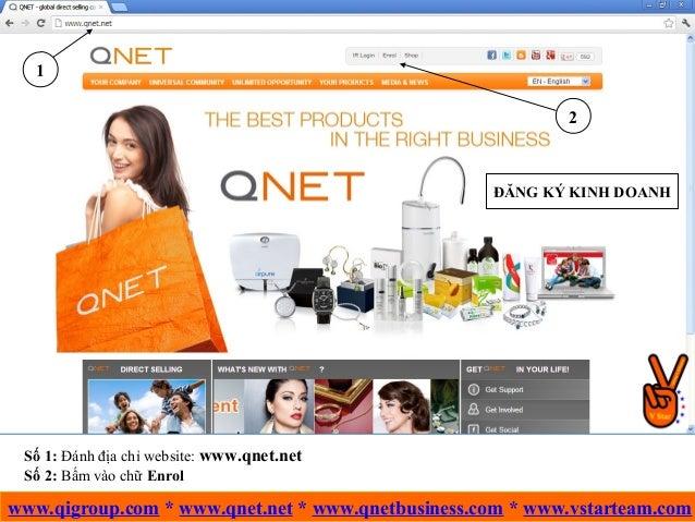 ĐĂNG KÝ KINH DOANH 1 2 Số 1: Đánh địa chỉ website: www.qnet.net Số 2: Bấm vào chữ Enrol www.qigroup.com * www.qnet.net * w...