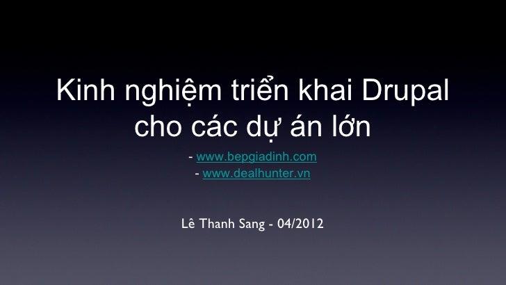 Kinh nghiệm triển khai Drupal      cho các dự án lớn          - www.bepgiadinh.com            - www.dealhunter.vn         ...