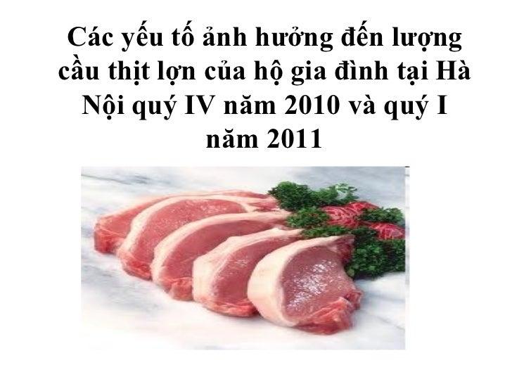 Các yếu tố ảnh hưởng đến lượng cầu thịt lợn của hộ gia đình tại Hà Nội quý IV năm 2010 và quý I năm 2011