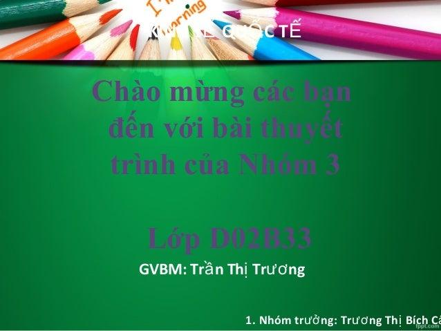 KINH T QU C TẾ Ố Ế GVBM: Tr n Th Tr ngầ ị ươ Chào mừng các bạn đến với bài thuyết trình của Nhóm 3 Lớp D02B33 1. Nhóm tr n...