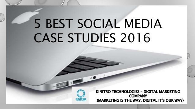 5 BEST SOCIAL MEDIA CASE STUDIES 2016 KINITRO TECHNOLOGIES – DIGITAL MARKETING COMPANY (MARKETING IS THE WAY, DIGITAL IT'S...
