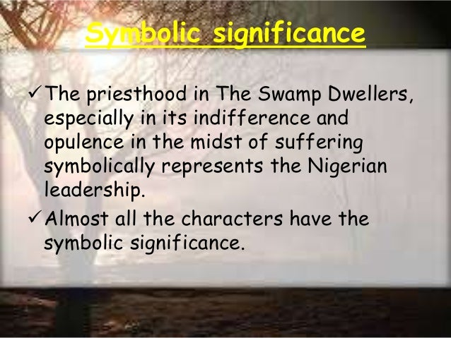 wole soyinkas the swamp dwellers what The relevance of ideology in the aesthetic development of contemporary nigerian literature  contemporary nigerian literature beyond soyinka  swamp dwellers.