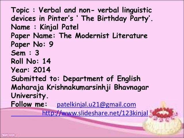 Topic : Verbal and non- verbal linguistic  devices in Pinter's ' The Birthday Party'.  Name : Kinjal Patel  Paper Name: Th...