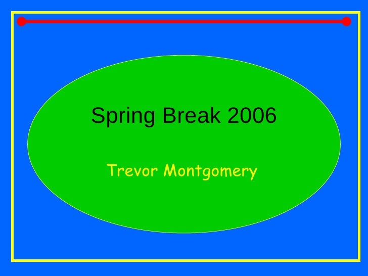 Spring Break 2006 Trevor Montgomery