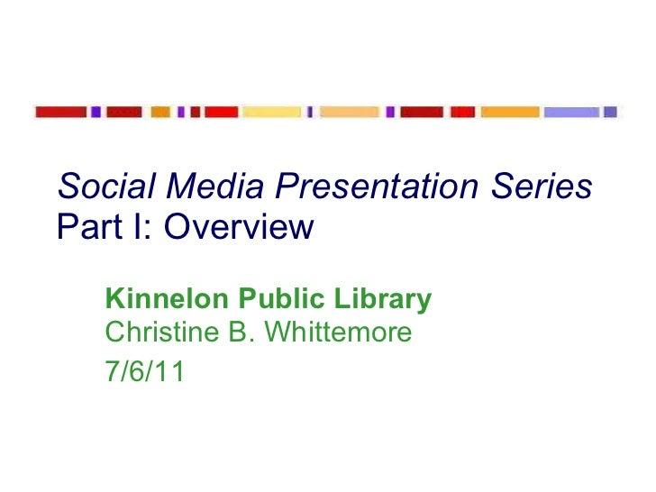 Social Media Presentation Series Part I: Overview Kinnelon Public Library  Christine B. Whittemore 7/6/11