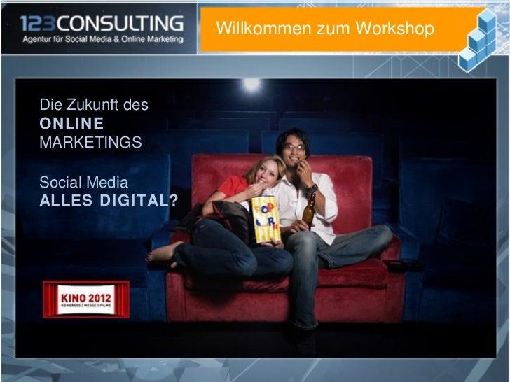 Willkommen zum Workshop                  Mit SEO Know-how zum ErfolgDie Zukunft desONLINEMARKETINGSSocial MediaALLES DIGIT...