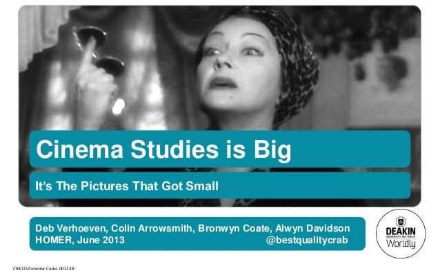 CRICOS Provider Code: 00113BCinema Studies is BigIt's The Pictures That Got SmallDeb Verhoeven, Colin Arrowsmith, Bronwyn ...