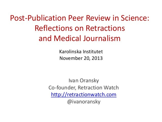 Post-Publication Peer Review in Science: Reflections on Retractions and Medical Journalism Karolinska Institutet November ...