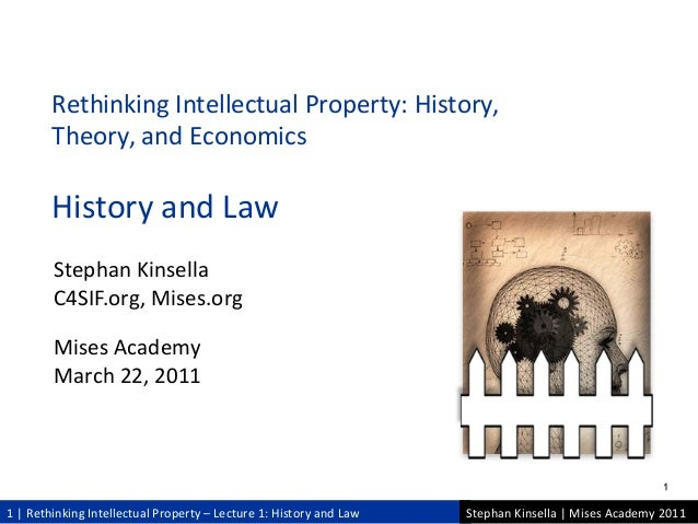 1 | Rethinking Intellectual Property – Lecture 1: History and Law Stephan Kinsella | Mises Academy 2011 Stephan Kinsella C...
