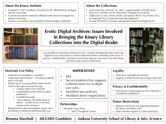 Erotic Digital Archives: Issues Involvedin Bringing the Kinsey LibraryCollections into the Digital RealmIs it possible for...
