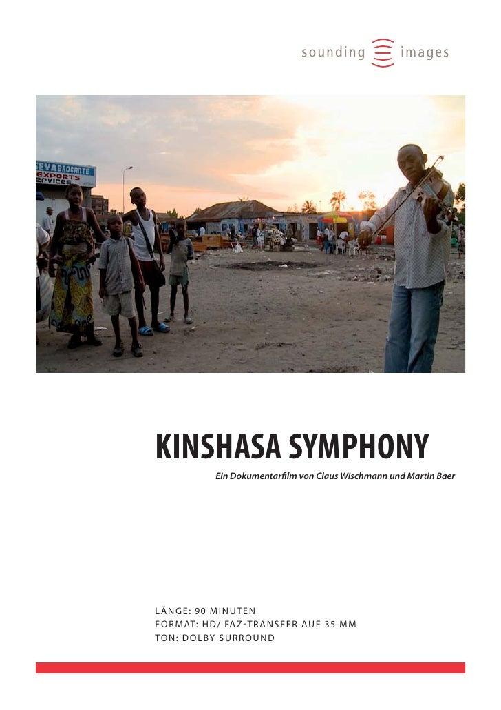 KINSHASA SYMPHONY                Ein Dokumentarfilm von Claus Wischmann und Martin Baer     LÄNGE: 90 MINUTEN F O R M AT: ...