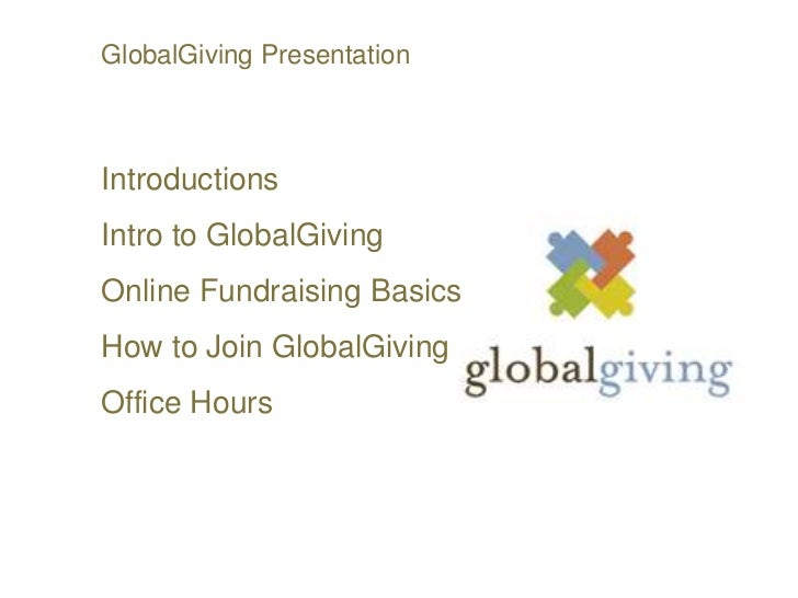 GlobalGiving PresentationIntroductionsIntro to GlobalGivingOnline Fundraising BasicsHow to Join GlobalGivingOffice Hours