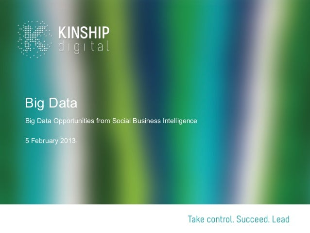 Big DataBig Data Opportunities from Social Business Intelligence5 February 2013