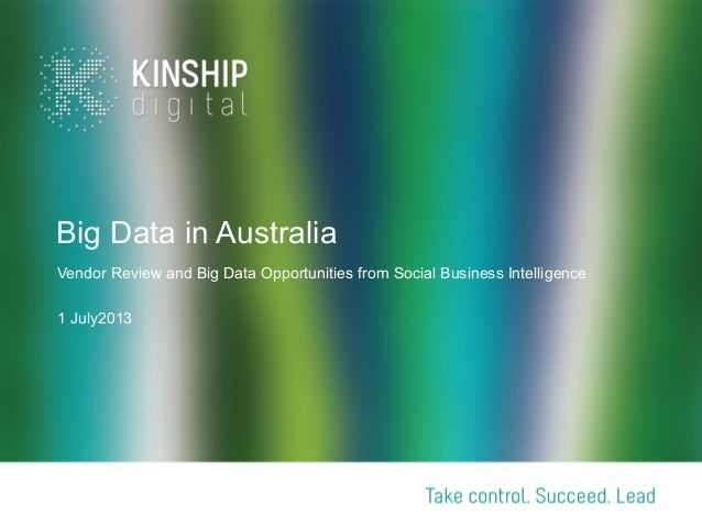 Big Data in Australia Vendor Review and Big Data Opportunities from Social Business Intelligence 1 July2013