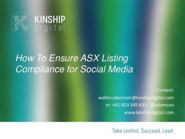 How To Ensure ASX ListingCompliance for Social MediaContact:walter.adamson@kinshipdigital.comm: +61 403 345 632 @adamsonww...