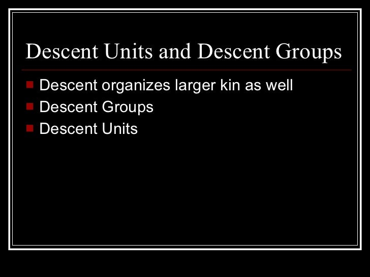 Forms of descent groups (lineage, clan, phratry, moiety and kindred)