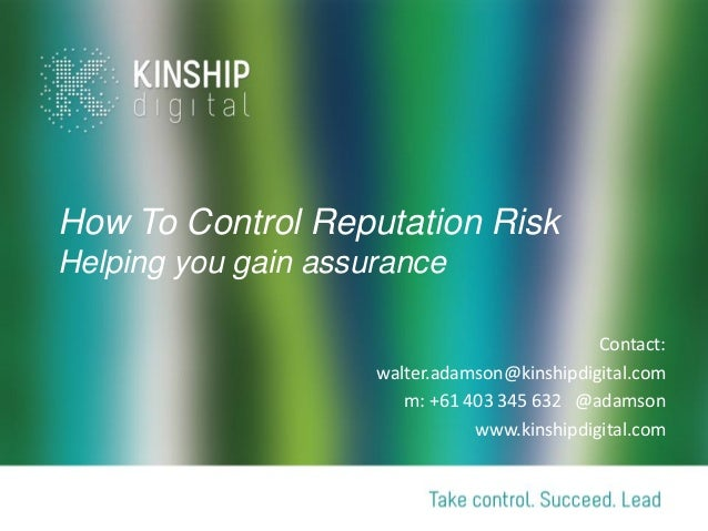 How To Control Reputation RiskHelping you gain assurance                                              Contact:            ...