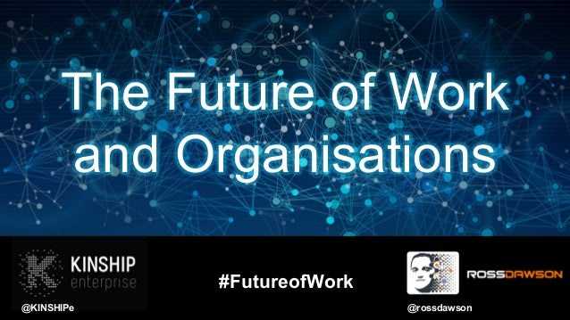 The Future of Work and Organisations @rossdawson@KINSHIPe #FutureofWork