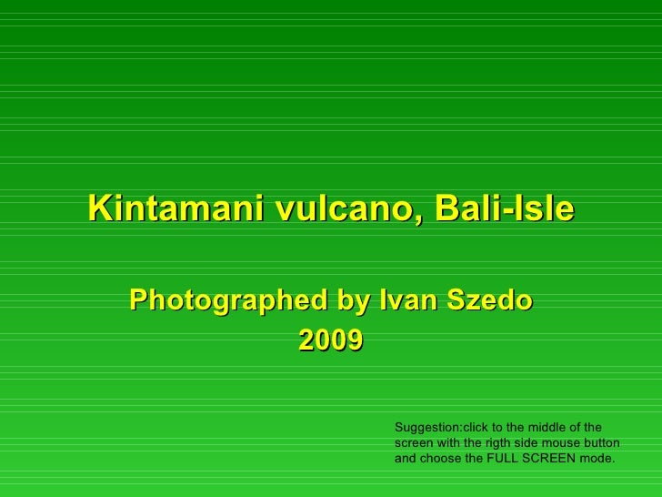 Kintamani vulcano, Bali-Isle Photographed by Ivan Szedo 2009 Suggestion:click to the middle of the screen with the rigth s...