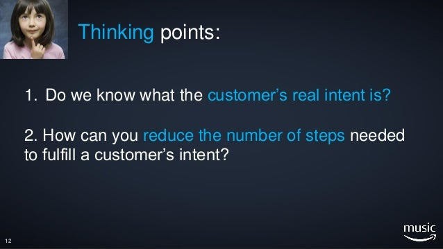 1. Do we know what the customer's real intent is? 2. How can you reduce the number of steps needed to fulfill a customer's...