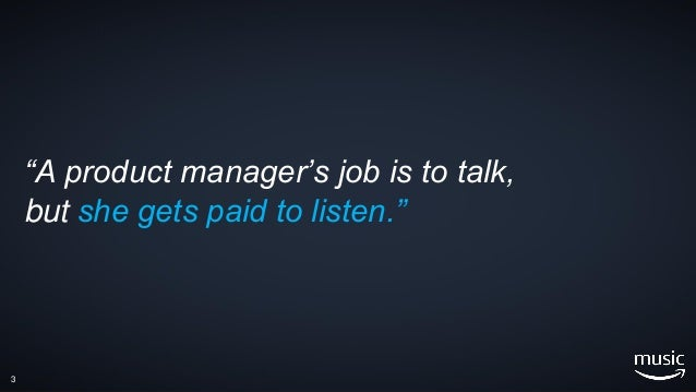 """""""A product manager's job is to talk, but she gets paid to listen."""" 3"""