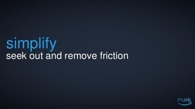 7 simplify seek out and remove friction
