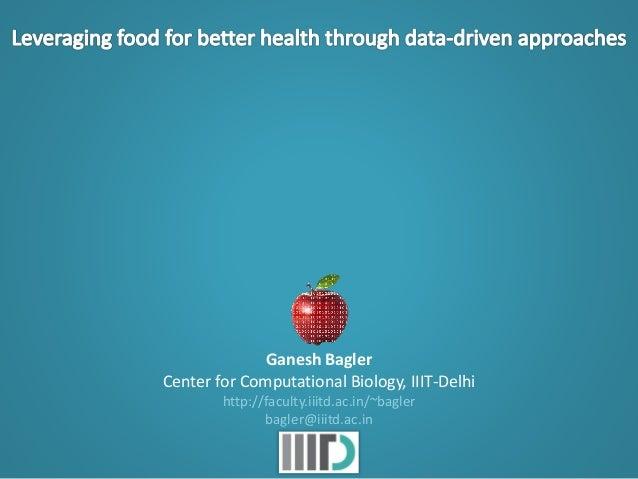 Ganesh Bagler Center for Computational Biology, IIIT-Delhi http://faculty.iiitd.ac.in/~bagler bagler@iiitd.ac.in