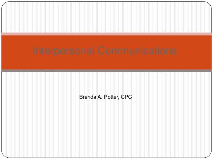 Interpersonal Communications         Brenda A. Potter, CPC
