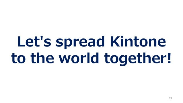 19 Let's spread Kintone to the world together!