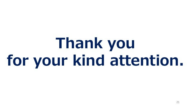21 Thank you for your kind attention.