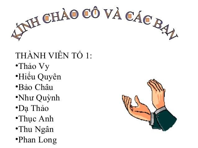 THÀNH VIÊN TỔ 1: •Thảo Vy •Hiểu Quyên •Bảo Châu •Như Quỳnh •Dạ Thảo •Thục Anh •Thu Ngân •Phan Long