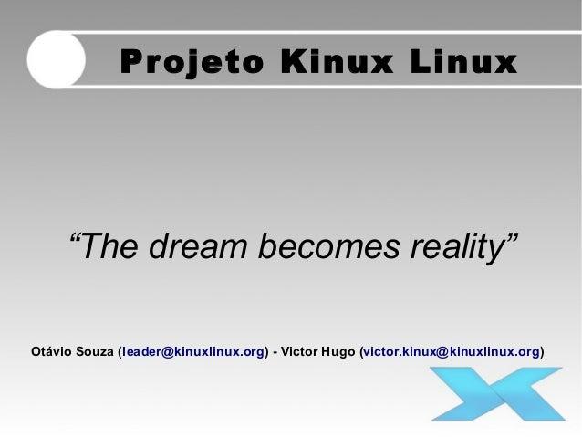 "Projeto Kinux Linux ""The dream becomes reality"" Otávio Souza (leader@kinuxlinux.org) - Victor Hugo (victor.kinux@kinuxlinu..."