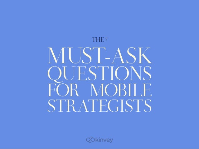 MUST-ASK QUESTIONS FOR MOBILE STRATEGISTS THE 7