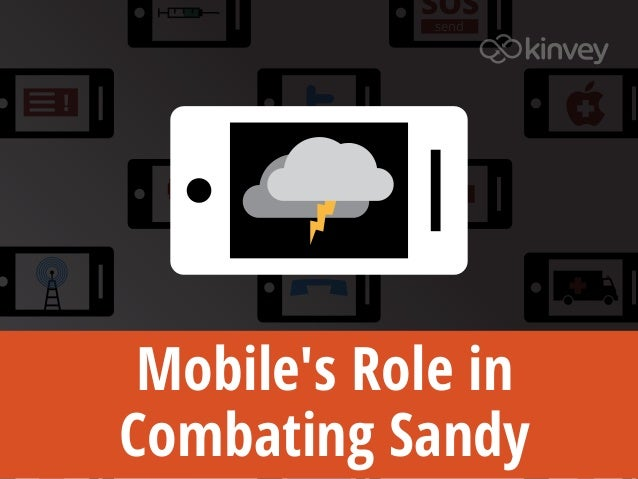 SOS                 send!     Mobiles Role in    Combating Sandy