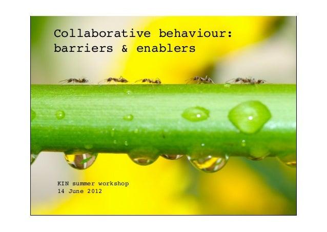 Collaborative behaviour:barriers & enablersKIN summer workshop14 June 2012