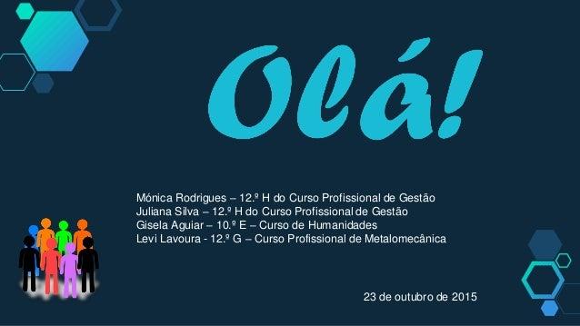 Mónica Rodrigues – 12.º H do Curso Profissional de Gestão Juliana Silva – 12.º H do Curso Profissional de Gestão Gisela Ag...