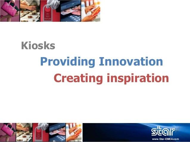 Kiosks   Providing Innovation     Creating inspiration                      www.Star-EMEA.com
