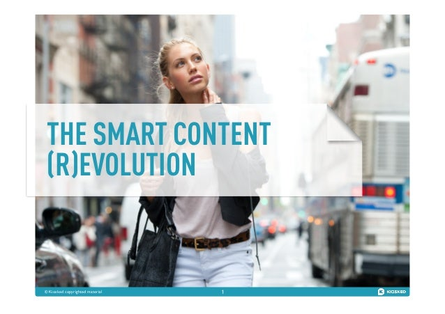 © Kiosked copyrighted material	   1 THE SMART CONTENT (R)EVOLUTION