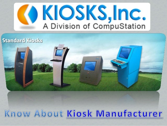Efficient Kiosk Manufacturers Should Be Able ToProvide Kiosk Hardware That Is Sturdy, Secure AndHas A Smooth Finish. The S...