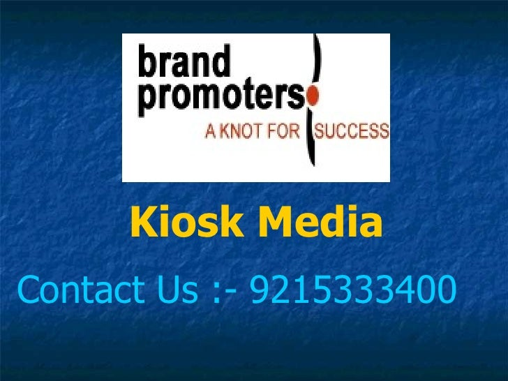 Kiosk MediaContact Us :- 9215333400